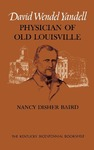 David Wendel Yandell: Physician of Old Louisville by Nancy Disher Baird
