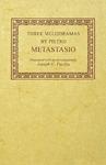 Three Melodramas by Pietro Metastasio by Pietro Metastasio and Joseph G. Fucilla