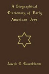 A Biographical Dictionary of Early American Jews: Colonial Times through 1800 by Joseph R. Rosenbloom