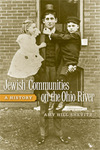 Jewish Communities on the Ohio River: A History by Amy Hill Shevitz
