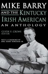 Mike Barry and the Kentucky Irish American: An Anthology by Clyde F. Crews