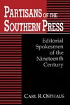 Partisans of the Southern Press: Editorial Spokesmen of the Nineteenth Century by Carl R. Osthaus
