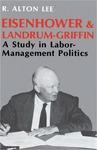 Eisenhower and Landrum-Griffin: A Study in Labor-Management Politics