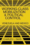 Working-Class Mobilization and Political Control: Venezuela and Mexico by Charles L. Davis