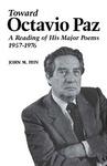 Toward Octavio Paz: A Reading of His Major Poems, 1957–1976