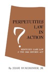 Perpetuities Law in Action: Kentucky Case Law and the 1960 Reform Act by Jesse Dukeminier Jr.