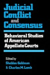 Judicial Conflict and Consensus: Behavioral Studies of American Appellate Courts by Sheldon Goldman and Charles M. Lamb