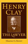 Henry Clay the Lawyer by Maurice G. Baxter