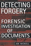 Detecting Forgery: Forensic Investigation of Documents by Joe Nickell