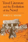 Travel Literature and the Evolution of the Novel by Percy G. Adams