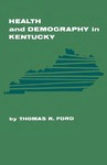 Health and Demography in Kentucky by Thomas R. Ford