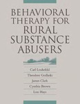 Behavioral Therapy for Rural Substance Abusers by Carl G. Leukefeld, Theodore Godlaski, James Clark, Cynthia Brown, and Lon Hays