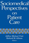 Sociomedical Perspectives on Patient Care by Jeffrey Michael Clair and Richard M. Allman