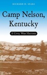 Camp Nelson, Kentucky: A Civil War History