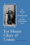 For Honor, Glory, and Union: The Mexican and Civil War Letters of Brig. Gen. William Haines Lytle