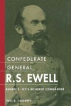 Confederate General R.S. Ewell: Robert E. Lee's Hesitant Commander by Paul D. Casdorph