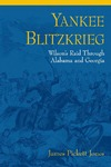 Yankee Blitzkrieg: Wilson's Raid through Alabama and Georgia by James Pickett Jones