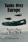 Yanks Over Europe: American Flyers in World War II by Jerome Klinkowitz