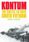 Kontum: The Battle to Save South Vietnam by Thomas P. McKenna