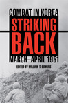 Striking Back: Combat in Korea, March-April 1951 by William T. Bowers