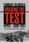 Passing the Test: Combat in Korea, April-June 1951 by William T. Bowers and John T. Greenwood