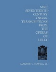 Nine Seventeenth-Century Organ Transcriptions from the Operas of Lully by Almonte C. Howell Jr.