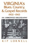Virginia's Blues, Country, & Gospel Records, 1902-1943: An Annotated Discography by Kip Lornell