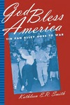 God Bless America: Tin Pan Alley Goes to War by Kathleen E. R. Smith