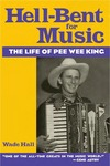 Hell-Bent For Music: The Life of Pee Wee King by Wade Hall