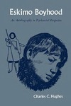 Eskimo Boyhood: An Autobiography in Psychosocial Perspective by Nathan Kakianak and Charles C. Hughes