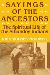 Sayings of the Ancestors: The Spiritual Life of the Sibundoy Indians by John Holmes McDowell