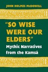 """So Wise Were Our Elders"": Mythic Narratives from the Kamsá by John Holmes McDowell"