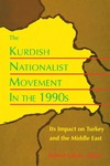 The Kurdish Nationalist Movement in the 1990s: Its Impact on Turkey and the Middle East by Robert Olson