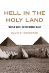 Hell in the Holy Land: World War I in the Middle East by David R. Woodward