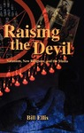 Raising the Devil: Satanism, New Religions, and the Media by Bill Ellis