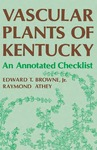 Vascular Plants Of Kentucky: An Annotated Checklist by Edward T. Browne and Raymond Athey