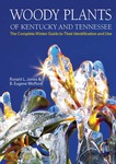 Woody Plants of Kentucky and Tennessee: The Complete Winter Guide to Their Identification and Use by Ronald L. Jones and B. Eugene Wofford