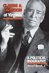 Claude A. Swanson of Virginia: A Political Biography