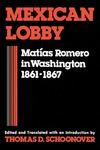 Mexican Lobby: Matías Romero in Washington 1861–1867