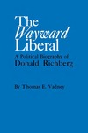 The Wayward Liberal: A Political Biography of Donald Richberg