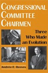 Congressional Committee Chairmen: Three Who Made an Evolution