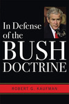 In Defense of the Bush Doctrine by Robert G. Kaufman