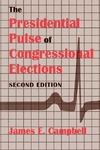 The Presidential Pulse of Congressional Elections by James E. Campbell