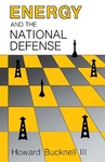 Energy and the National Defense by Howard Bucknell III
