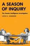 A Season of Inquiry: The Senate Intelligence Investigation by Loch K. Johnson