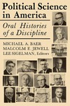 Political Science in America: Oral Histories of a Discipline by Michael A. Baer, Malcolm E. Jewell, and Lee Sigelman