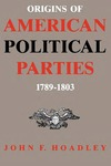 Origins of American Political Parties: 1789–1803 by John F. Hoadley