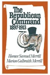 The Republican Command: 1897–1913 by Horace Samuel Merrill and Marion Galbraith Merrill
