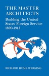 The Master Architects: Building the United States Foreign Service 1890–1913