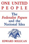 One United People: The Federalist Papers and the National Idea by Edward Millican
